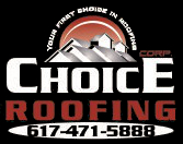 Choice Roofing Corp., Roofing Company Quincy MA, Roofing Company Braintree MA, Roofing Company  Milton MA, Roofing Company  Newton MA